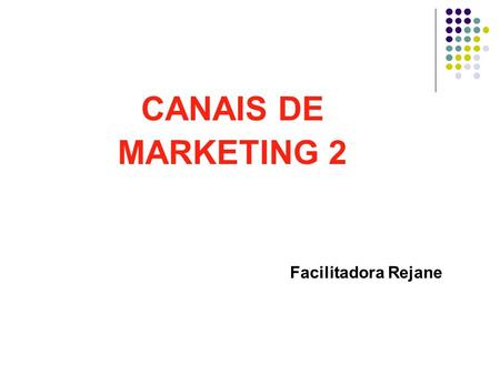CANAIS DE MARKETING 2 Facilitadora Rejane.