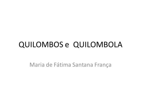 QUILOMBOS e QUILOMBOLA