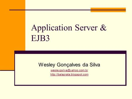 Application Server & EJB3 Wesley Gonçalves da Silva