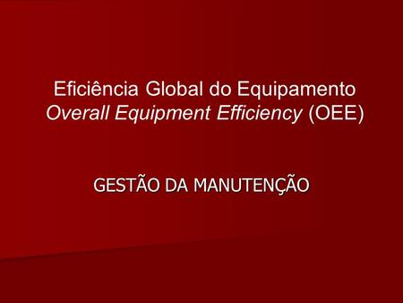 Eficiência Global do Equipamento Overall Equipment Efficiency (OEE)