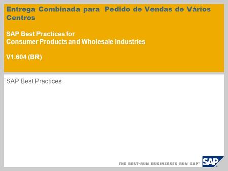 Entrega Combinada para Pedido de Vendas de Vários Centros SAP Best Practices for Consumer Products and Wholesale Industries V1.604 (BR) SAP Best Practices.