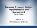 Database Systems: Design, Implementation, and Management Eighth Edition Capítulo 4 Projeto Banco de Dados.