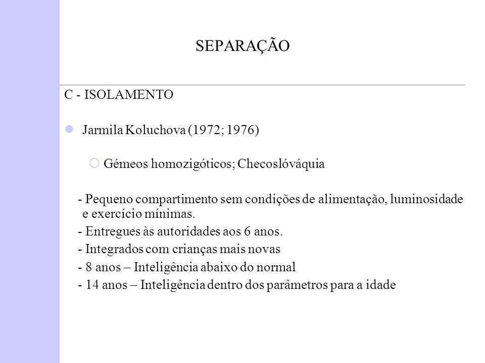 SEPARAÇÃO Curtiss (1977) Genie – mais de 11 anos, pouco depois do 1º ano, isolada.