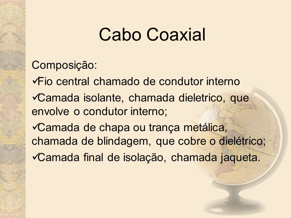 Cabo Coaxial Tipos: Cabo Coaxial Fino (Thinnet) Cabo Coaxial Grosso (Thicknet)