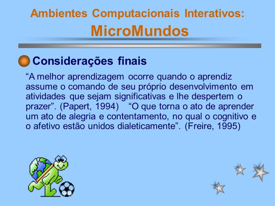 Ambientes Computacionais Interativos: MicroMundos Bibliografia ALMEIDA, Maria Elizabeth B.