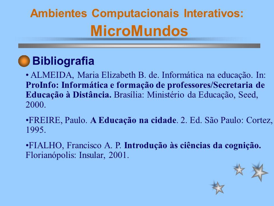 Ambientes Computacionais Interativos: MicroMundos Bibliografia PAPERT, Seymour.