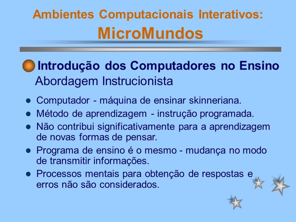 Ambientes Computacionais Interativos: MicroMundos Computador - ferramenta educacional para a construção do conhecimento e desenvolvimento do aluno.