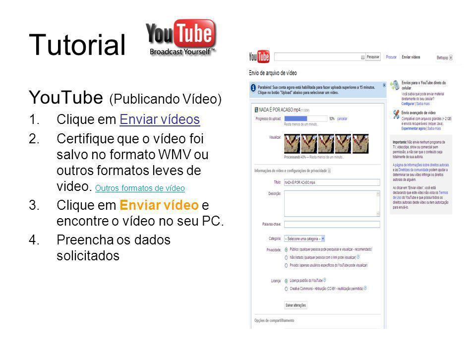 Tutorial YouTube (Publicar no Blog) 1.Copie o código EMBED no campo Incorporar para colocar o vídeo direto no Blog 2.Ou copie a URL para utilizar como link em alguma informação no Blog 3.Não esqueça de descrever no Blog pelo menos um paragráfo sobre o conteúdo do vídeo