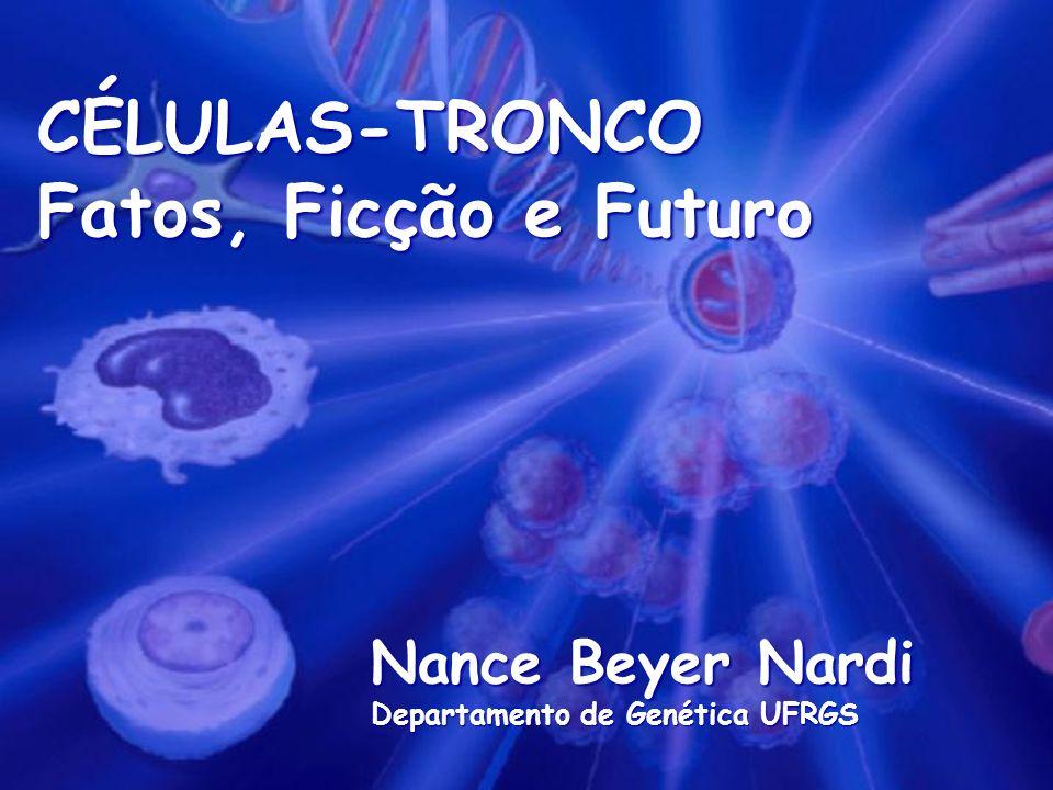 CÉLULAS-TRONCO Fatos, Ficção e Futuro...em setembro de 2007.