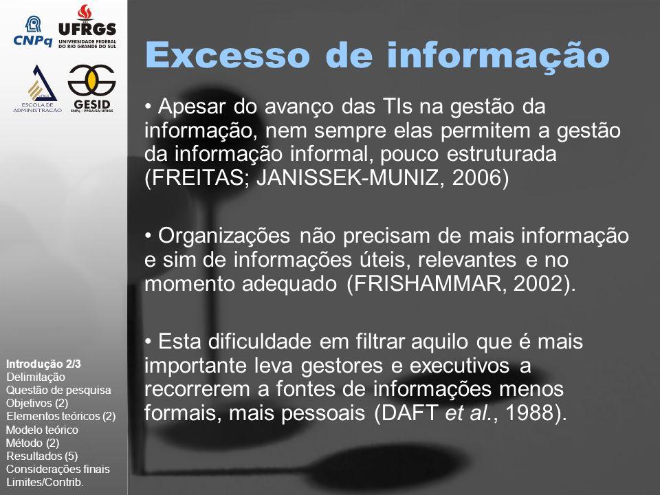 Informação informal É fundamental a organização ter boas fontes para monitorar o seu ambiente (SAPIRO, 1993), de modo a focar seu esforço em fontes, e informações, que sejam realmente relevantes (DEGENT, 1986).
