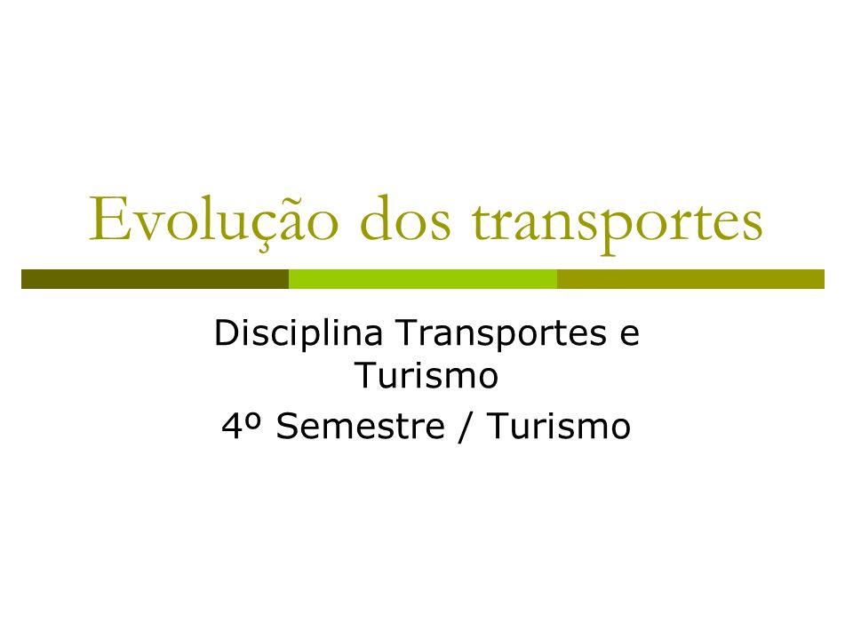 Estrutura Evolução dos Transportes Antiguidade Idade Média Moderna