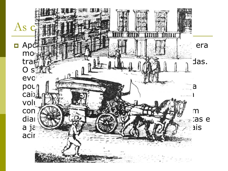 O Cisium A viagem era uma empreitada que tinha seu cortejo de desventuras e inconvenientes, e é por isto que Horácio se diz feliz por não ser rico o bastante, o que o obrigaria a manter uma legião de escudeiros e cavalos, e obter viaturas de todo tipo.