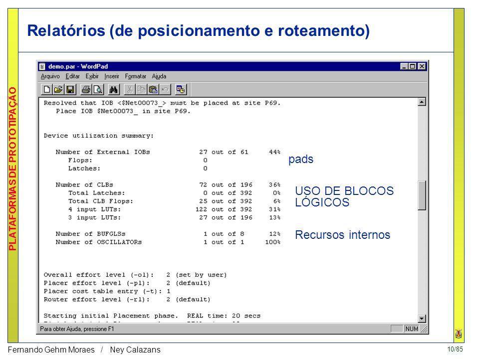 10/85 PLATAFORMAS DE PROTOTIPAÇÃO Fernando Gehm Moraes / Ney Calazans Relatórios (de posicionamento e roteamento) USO DE BLOCOS LÓGICOS pads Recursos internos