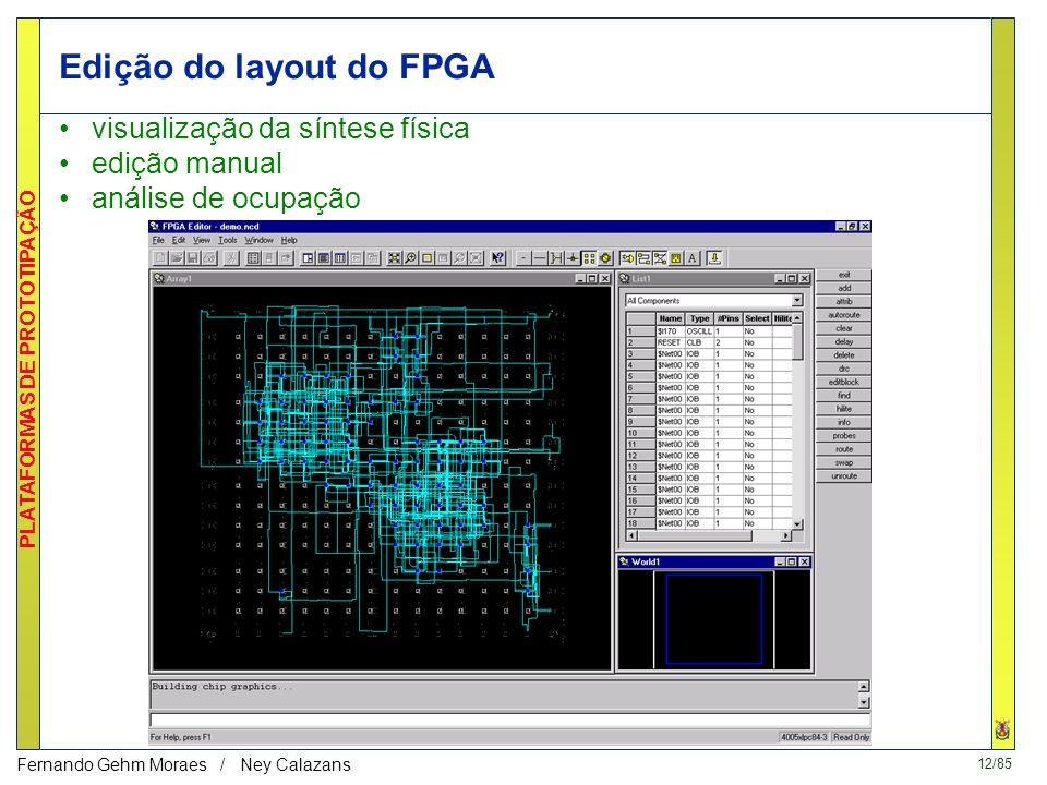 12/85 PLATAFORMAS DE PROTOTIPAÇÃO Fernando Gehm Moraes / Ney Calazans Edição do layout do FPGA visualização da síntese física edição manual análise de ocupação