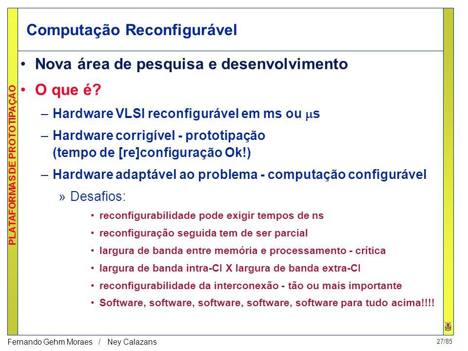 27/85 PLATAFORMAS DE PROTOTIPAÇÃO Fernando Gehm Moraes / Ney Calazans Computação Reconfigurável Nova área de pesquisa e desenvolvimento O que é.