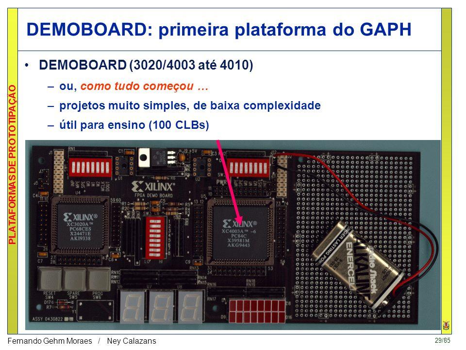 29/85 PLATAFORMAS DE PROTOTIPAÇÃO Fernando Gehm Moraes / Ney Calazans DEMOBOARD: primeira plataforma do GAPH DEMOBOARD (3020/4003 até 4010) –ou, como tudo começou … –projetos muito simples, de baixa complexidade –útil para ensino (100 CLBs)