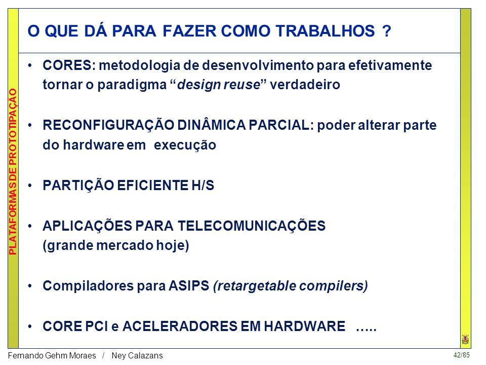 42/85 PLATAFORMAS DE PROTOTIPAÇÃO Fernando Gehm Moraes / Ney Calazans O QUE DÁ PARA FAZER COMO TRABALHOS .