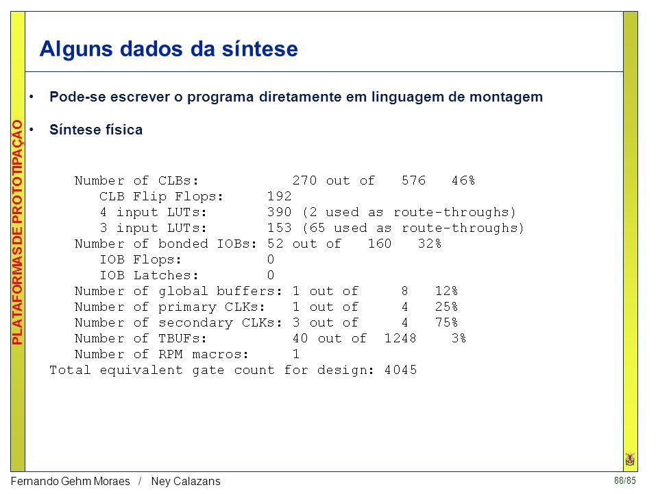 88/85 PLATAFORMAS DE PROTOTIPAÇÃO Fernando Gehm Moraes / Ney Calazans Alguns dados da síntese Pode-se escrever o programa diretamente em linguagem de montagem Síntese física
