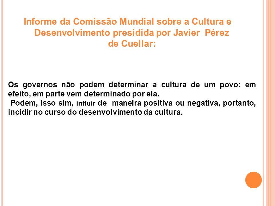INFORME DA COMISSÃO MUNDIAL SOBRE CULTURA E DESENVOLVIMENTO PRESIDIDA POR JAVIER PÉREZ DE CUELLAR A liberdade cultural, diferentemente da individual, é coletiva.