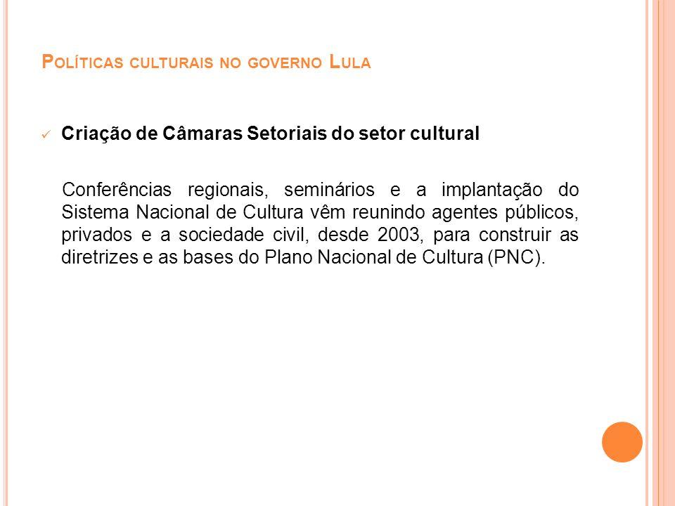 P OLÍTICAS CULTURAIS NO GOVERNO L ULA Em 2005 o governo Lula reestruturou, com base no decreto n°5520, de 2005, o Conselho Nacional de Política Cultural (CNPC), órgão integrante da estrutura básica do MinC.