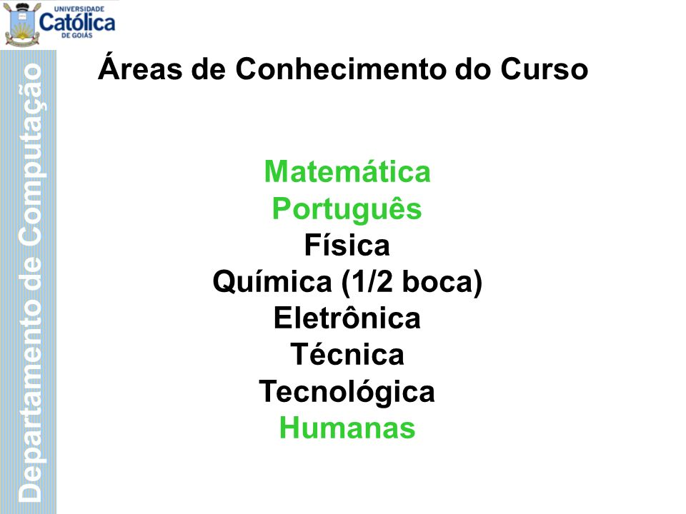 Departamento de Computação Ênfases da Graduação Redes de Computadores; Engenharia de Software; Tecnologia da Informação; Telecomunicações; Gestão em Tecnologia.