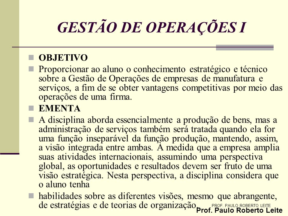 Prof.Paulo Roberto Leite GESTÃO DE OPERAÇÕES Conteúdo programático 1.