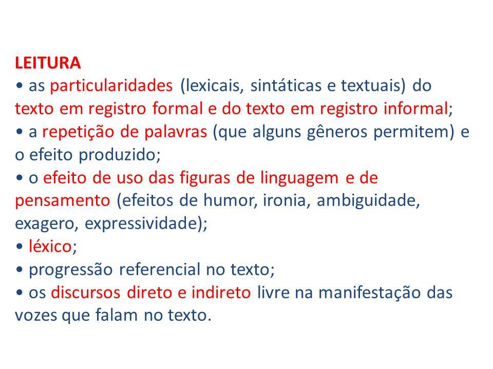 ESCRITA Por meio do texto dos alunos, com um trabalho de reescrita do texto ou de partes do texto, o professor pode selecionar atividades que reflitam e analisam os aspectos: discursivos (argumentos, vocabulário, grau de formalidade do gênero); textuais (coesão, coerência, operadores argumentativos, ambiguidades, intertextualidade, processo de referenciação); estruturais (composição do gênero proposto para a escrita/oralidade do texto, estruturação de parágrafos); normativos (ortografia, concordância verbal/nominal, sujeito, predicado, complemento, regência, vícios da linguagem...).
