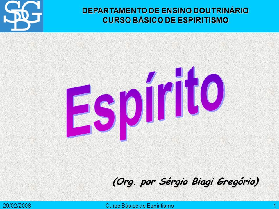 29/02/2008Curso Básico de Espiritismo2ESPÍRITO Introdução O que se entende por Espírito.