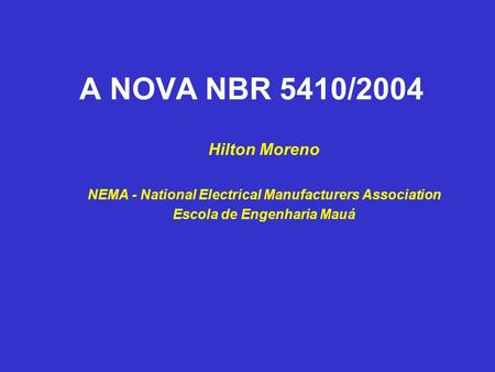 A NOVA NBR 5410/2004 Hilton Moreno NEMA - National Electrical Manufacturers Association Escola de Engenharia Mauá.