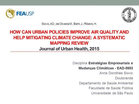 Slovic, AD.; de Oliveira M.; Biehl, J.; Ribeiro, H. HOW CAN URBAN POLICIES IMPROVE AIR QUALITY AND HELP MITIGATING CLIMATE CHANGE: A SYSTEMATIC MAPPING.
