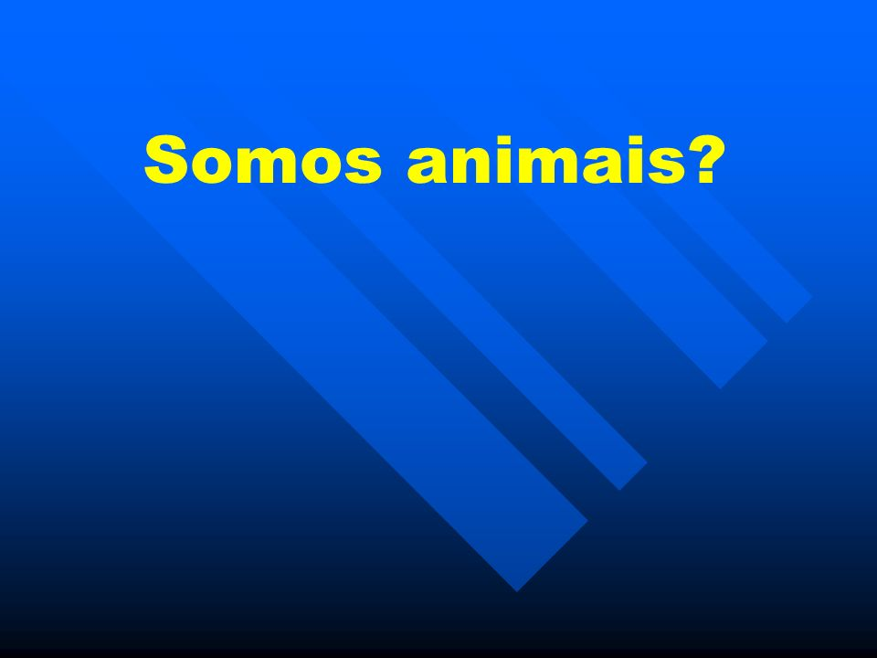 O homem não é o único animal que pensa, mas é o único animal que pensa que não é animal