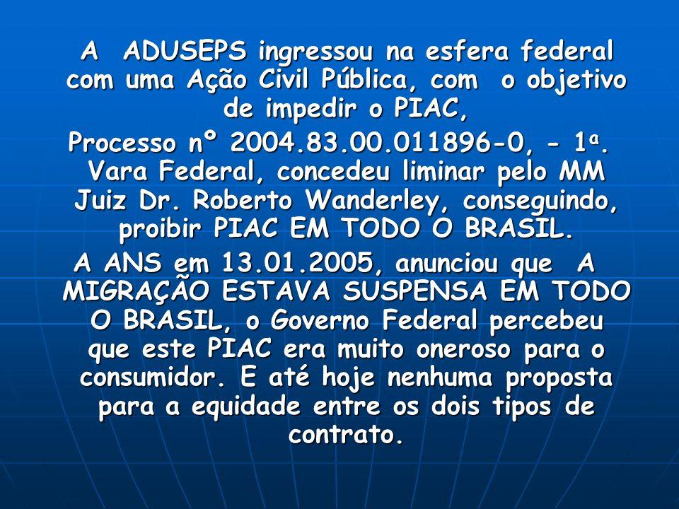 Em fun ç ão da A ç ão Civil P ú blica da ADUSEPS, com o PIAC suspenso, as grandes Operadoras, aplicaram aumentos de 47,10% (Sul América), 85% (Bradesco), 85,10% (Itauseg), 20,50% (Golden Cross), 47,10 (Brasil Saúde), A ANS, em JULHO/04, a AUSEPS ingressou com uma nova ação para impedir tais aumentos e pedindo judicialmente que o aumento fosse de 11,75%, conforme ficou determinado na RN 74/04, da própria Agência Reguladora, na esfera Estadual e outras entidades de defesa do consumidor de todo o Brasil pressionaram a ANS, e o aumento estabelecido pela ANS foi de 11,75%.