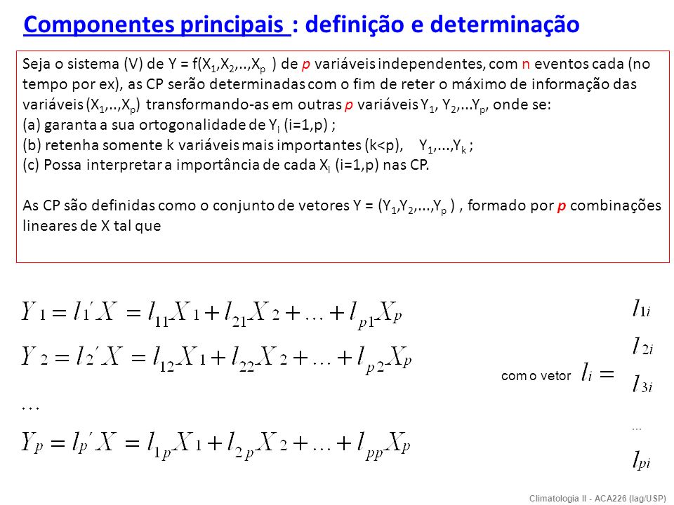 Cálculo das Componentes principais Objetivo: maximizar Var(Y i ) onde e que Var(Y 1 ) > Var(Y 2 ) >...