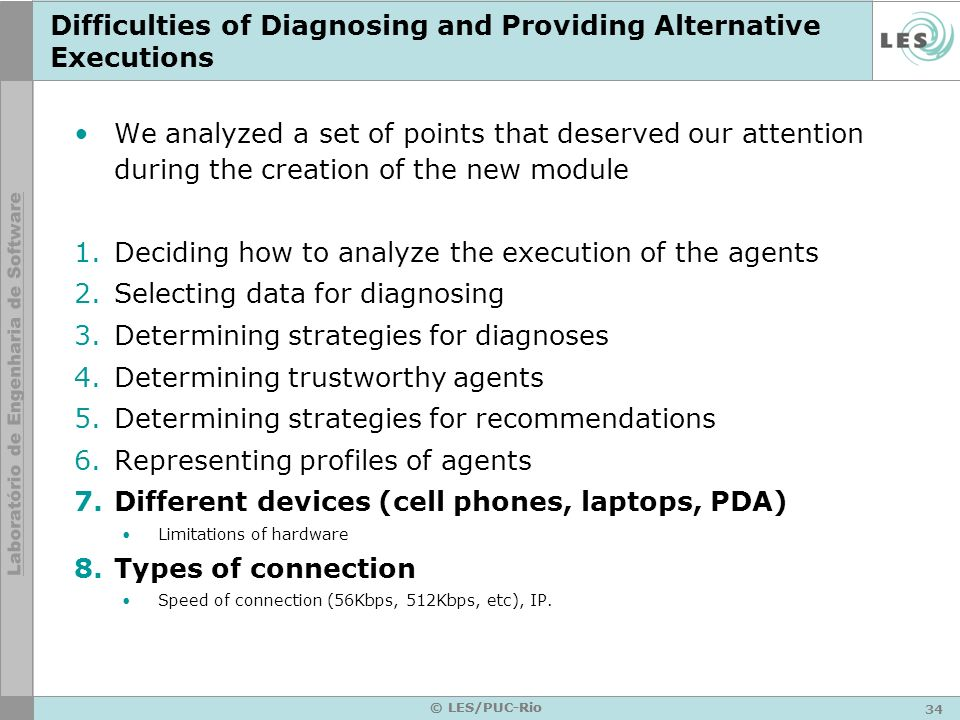 35 © LES/PUC-Rio Mediator Agent Requester Agent Recommendation Agent Diagnostic Agent (2) > (2) > (1) Request name of the Diagnosis Agent (5) Provide name of the Diagnosis Agent (3) Send the Recommendation name (4) Send the Requester name General Idea