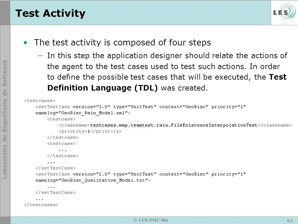 63 © LES/PUC-Rio Test Activity –The next step defines the data to be used as input data and output assertions while testing the actions.