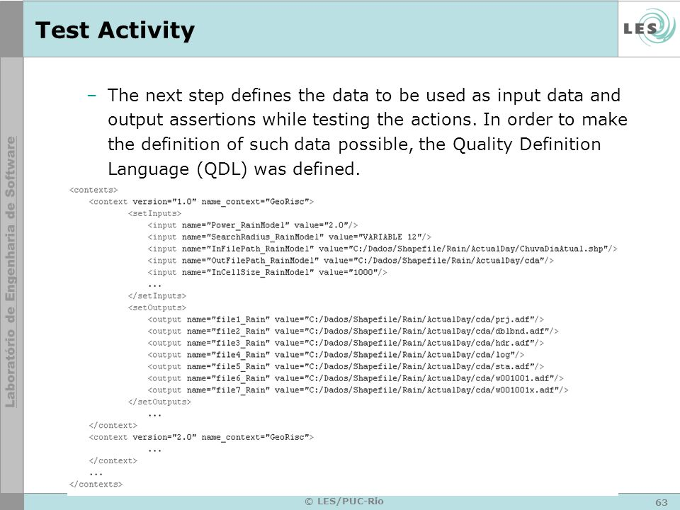 64 © LES/PUC-Rio Test Activity –After relating the test cases and the actions, and also defining the related data, the tests can be executed when requested by the decision activity.