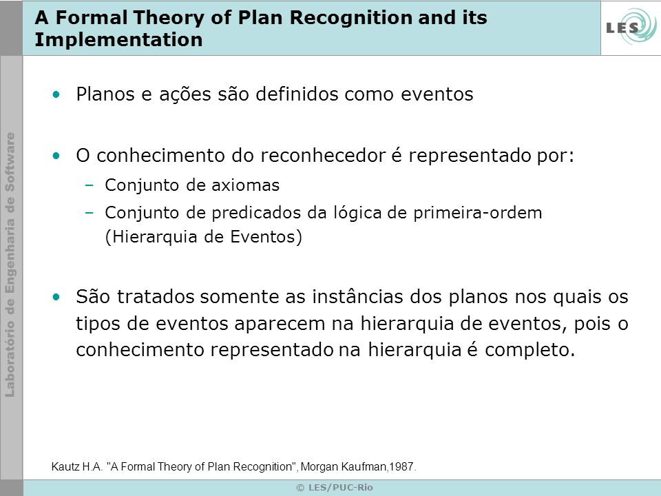 © LES/PUC-Rio A Formal Theory of Plan Recognition and its Implementation