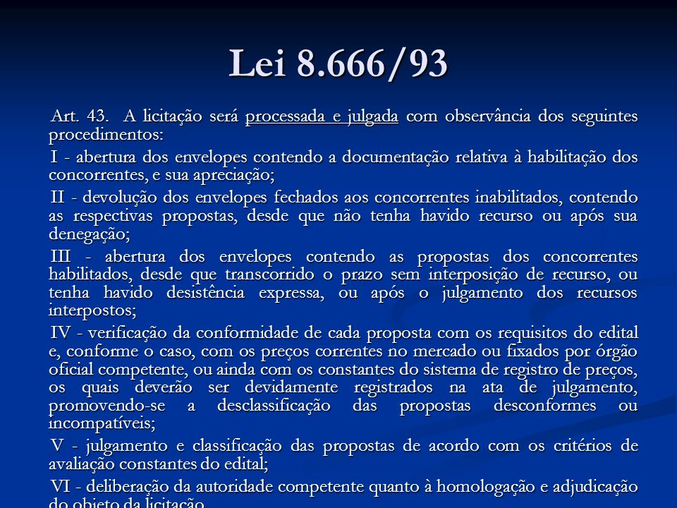 Lei 8.666/93 § 1o A abertura dos envelopes contendo a documentação para habilitação e as propostas será realizada sempre em ato público previamente designado, do qual se lavrará ata circunstanciada, assinada pelos licitantes presentes e pela Comissão.