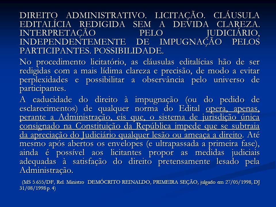 Impugnação ao edital ADMINISTRATIVO - LICITAÇÃO DO TIPO MENOR PREÇO - IMPUGNAÇÃO DO EDITAL - DECADÊNCIA - COMPATIBILIDADE COM A EXIGÊNCIA DE PREÇOS UNITÁRIOS E COM O VALOR GLOBAL.