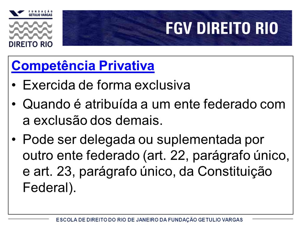 ESCOLA DE DIREITO DO RIO DE JANEIRO DA FUNDAÇÃO GETULIO VARGAS Competência Concorrente Traz em si regras de divisão entre os entes políticos.
