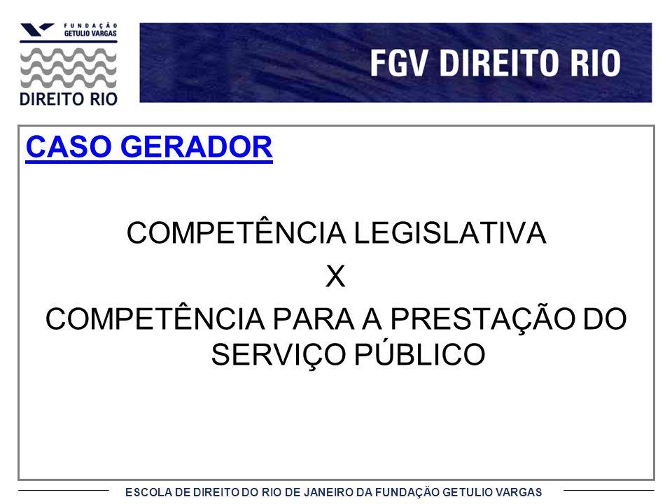 ESCOLA DE DIREITO DO RIO DE JANEIRO DA FUNDAÇÃO GETULIO VARGAS Caso gerador : A Lei nº 8.987, de 13.02.1995, constitui a norma geral no que tange ao regime jurídico das concessões e das permissões de serviços públicos.
