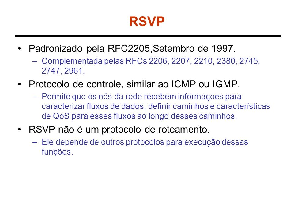 Arquitetura do RSVP As funções de implementação do QoS pelos nós não são de responsabilidade do RSVP.