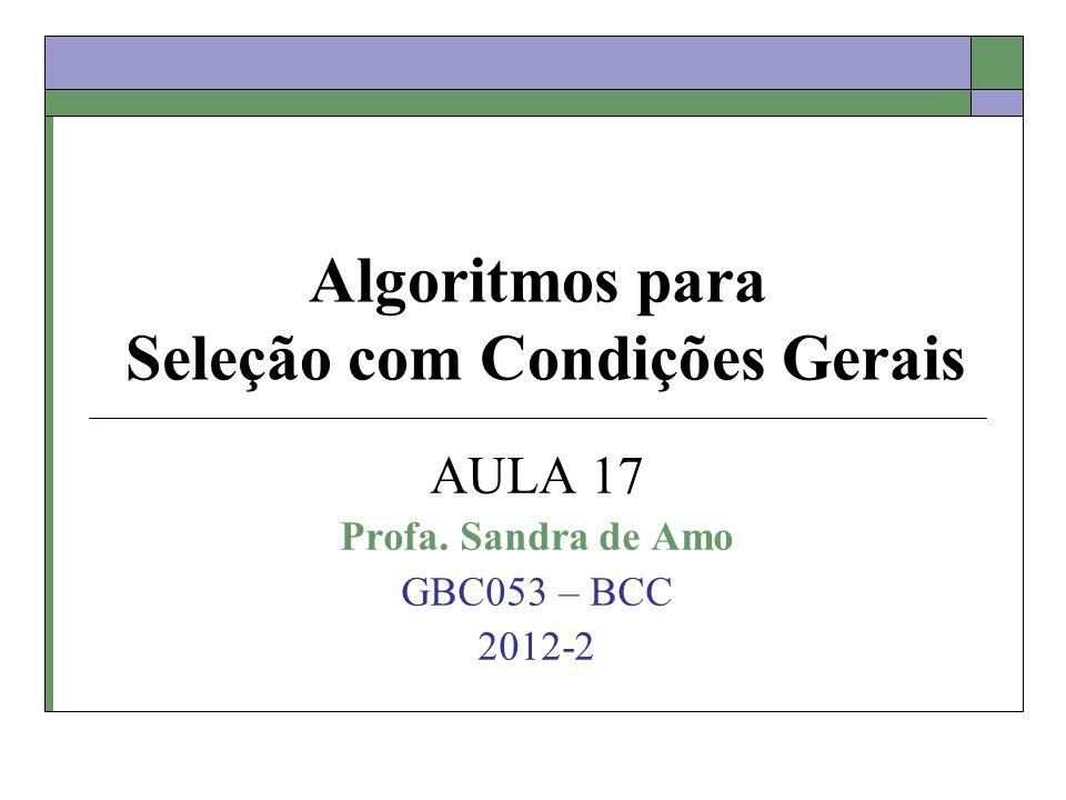 Condições Gerais de Seleção SELECT * FROM R WHERE (R.A op a OR R.A op a1) AND (R.B op b OR R.B op b1) op: =,,, Tamanho de R = M páginas Número de tuplas por página = Pr