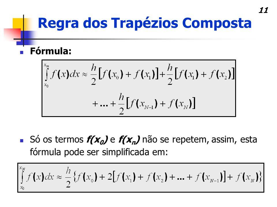 12 Regra dos Trapézios Simples - 2 pontos (x 0 =0.0 e x 1 =4.0) I=y0+y1=2x(1.00000+0.24254) = 2.48508 Regra dos Trapézios Composta - 3 pontos (x 0 =0.0,x 1 =2.0,x 2 =4.0) I=y 0 +2y 1 +y 2 =1x(1.00000+2x0.44722+ 0.24254) = 2.1369 Regra dos Trapézios Composta - 9 pontos I=(0.5/2)x(y 0 +2y 1 +2y 2 +2y 3 +2y 4 +2y 5 +2y 6 +2y 7 +y 8 ) =2.0936 xy=(1+x²) -1/2 0.01.00000 0.50.89445 1.00.70711 1.50.55475 2.00.44722 2.50.37138 3.00.31623 3.50.27473 4.00.24254 A aproximação para 9 pontos é melhor, dado que o valor real é 2.0947.
