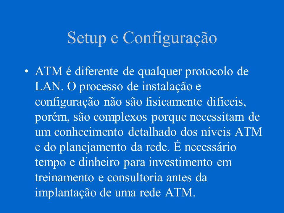 Gerenciamento ATM Backbones ATM são mais fáceis de gerenciar do que a maioria de roteadores de rede, porque ATM elimina a grande complexidade necessária pra configurar grandes inter redes que tenha diferentes esquemas de endereçamento e rocedimentos de roteamento.