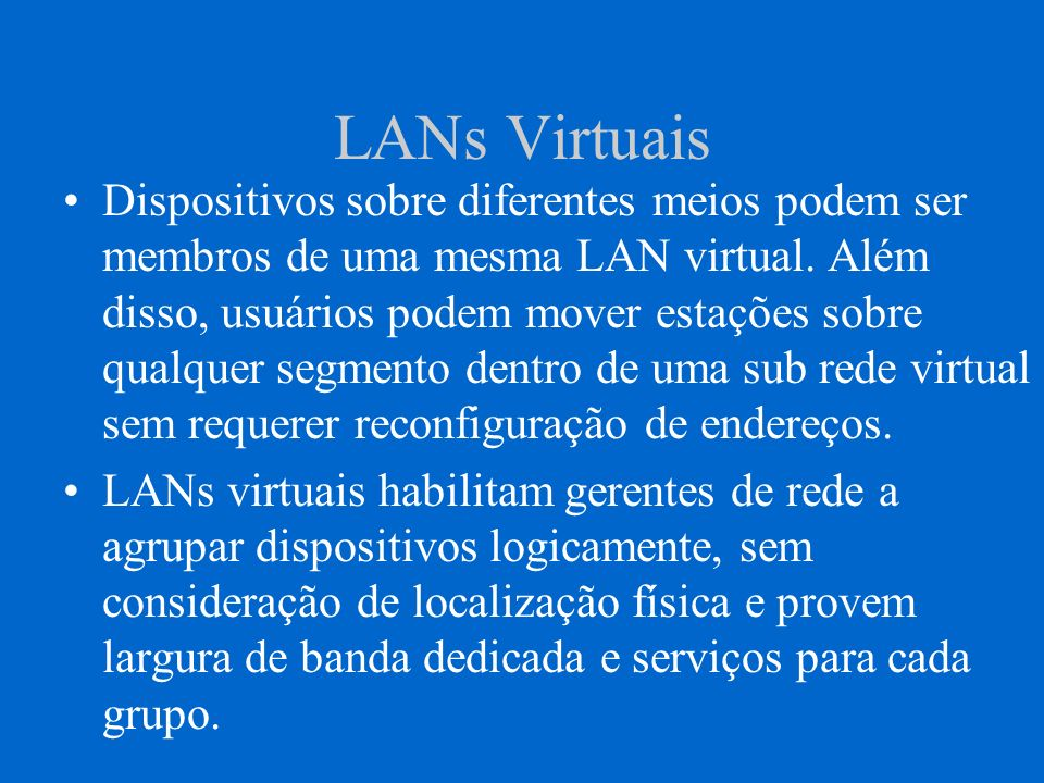 LANs Virtuais Usuários podem se conectar dentro de qualquer porta na rede e a LAN Virtual manipula o resto.