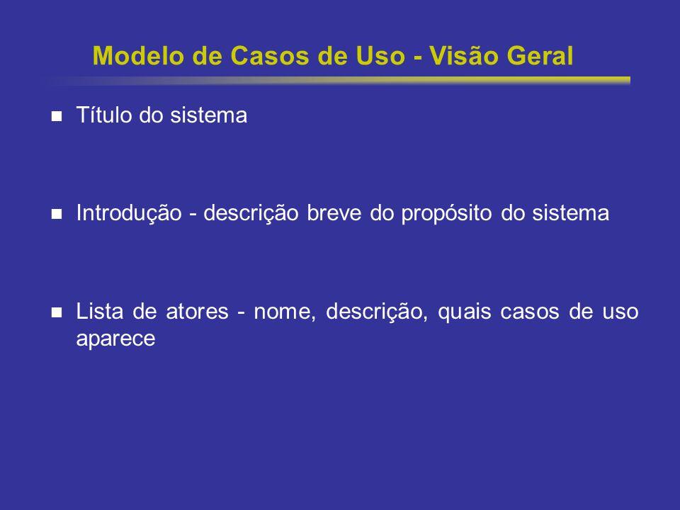 12 Modelo de Casos de Uso - Visão Geral Casos de Uso - Sumário (id, nome, descrição breve) Ex: O caso de uso Administração de itens permite adicionar, remover, e modificar itens de depósito.