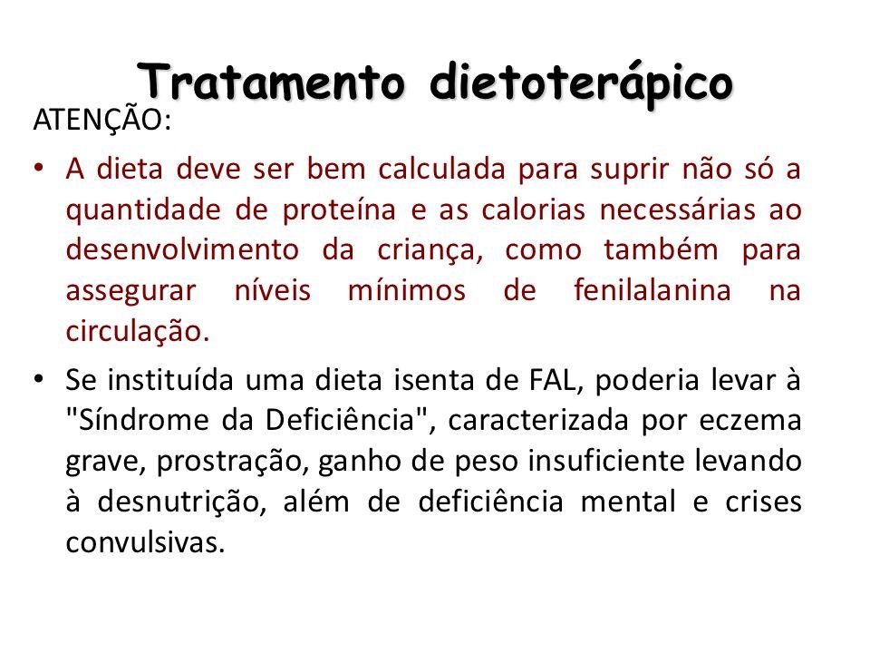 Tratamento dietoterápico ATENÇÃO: Usualmente, a dieta deve conter entre 250 e 500mg de FAL/dia, enquanto o normal de ingestão para um paciente não portador de fenilcetonúria é, em média, de 2.500 mg de FAL/dia.