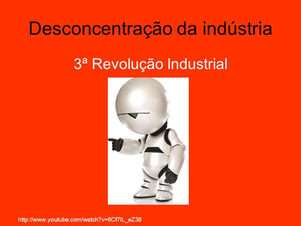 Desconcentração da indústria 3ª Revolução Industrial Revolução tecnocientifica Integração entre ciência e produção Segunda metade do séc.