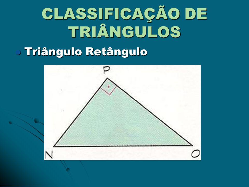 CLASSIFICAÇÃO DE TRIÂNGULOS Triângulo Obtusângulo Triângulo Obtusângulo